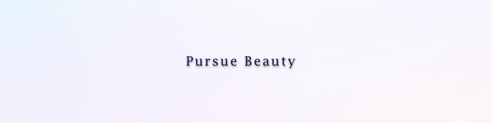 Pursue Beauty